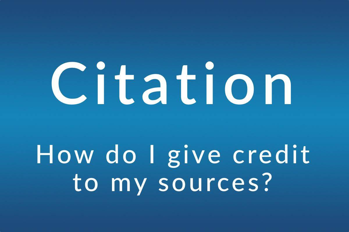 Citation: How to I give credit to my sources?